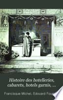 Histoire des hȯtelleries, cabarets, hȯtels garnis, restaurants et cafés, et des anciennes communautés et confrèries d'hȯteliers, de marchands de vins, de restaurateurs, de limonadiers, etc., etc.