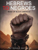 Hebrews to Negroes  Wake Up Black America
