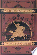 A Complete Life of Gen  George A  Custer