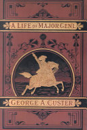 Pdf A Complete Life of Gen. George A. Custer Telecharger