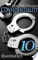 Doctor Patient Confidentiality  Volume Ten  Confidential  1
