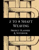 2 to 8 Shaft Weaving Project Planner and Notebook