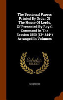 The Sessional Papers Printed By Order Of The House Of Lords Of Presented By Royal Command In The Session 1850 13 14 Arranged In Volumes