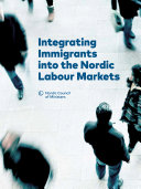 Integrating Immigrants into the Nordic Labour Markets