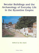 Secular Buildings and the Archaeology of Everyday Life in the Byzantine Empire