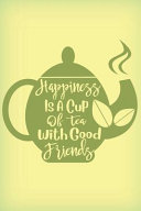 Happiness Is a Cup of Tea with Good Friends