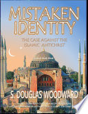 Mistaken Identity  The Case Against the Islamic Antichrist Book