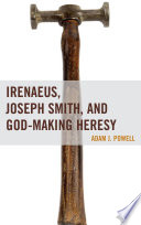 Irenaeus  Joseph Smith  and God Making Heresy