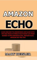 Amazon Echo  Clear and Easy To Understand User Guide with