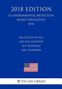 Regulation of Fuel and Fuel Additives - 2011 Renewable Fuel Standards (Us Environmental Protection Agency Regulation) (Epa) (2018 Edition)
