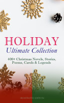HOLIDAY Ultimate Collection  400  Christmas Novels  Stories  Poems  Carols   Legends  Illustrated Edition