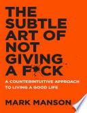 The Subtle Art of Not Giving a Fuck: A Counterintuitive Approach to Living a Good Life Pdf/ePub eBook