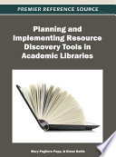 Planning And Implementing Resource Discovery Tools In Academic Libraries Book PDF