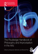 The Routledge Handbook of Philosophy and Improvisation in the Arts