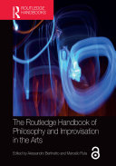 The Routledge Handbook of Philosophy and Improvisation in the Arts Pdf/ePub eBook