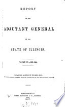 Report of the Adjutant General of the State of Illinois Book