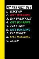 My Perfect Day Wake Up Kite Boarding Eat Breakfast Kite Boarding Eat Lunch Kite Boarding Eat Dinner Kite Boarding Sleep