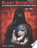 Planet Rothschild  : The Forbidden History of the New World Order (1763-1939) , Band 1