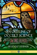 An Outline of Occult Science  The Esoteric Realms and Unseen Worlds Beyond Our Own  and the Evolution of Man s Spiritual Science