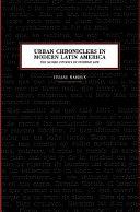 Urban Chroniclers in Modern Latin America