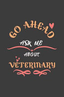 Go Ahead Ask Me About Veterinary