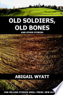 Old Soldiers Old Bones and Other Stories