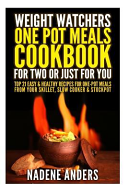 Weight Watchers Cookbook  Cooking for Two Or Just for You  20 Amazing Recipes for One Pot Meals from Your Slow Cooker  Skillet and Stockpot
