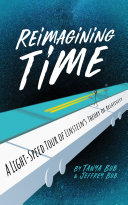 Reimagining time : a light-speed tour of Einstein's theory of relativity / Tanya Bub and Jeffrey Bub
