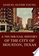 A Thumb Nail History of the City of Houston  Texas