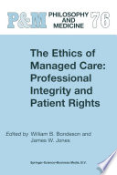 The Ethics Of Managed Care Professional Integrity And Patient Rights