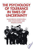 The Psychology of Tolerance in Times of Uncertainty