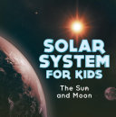 Solar System for Kids : The Sun and Moon Pdf/ePub eBook