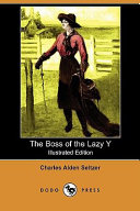 Read Online The Boss of the Lazy Y (Illustrated Edition) (Dodo Press) For Free