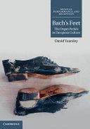 Bach's Feet: The Organ Pedals in European Culture