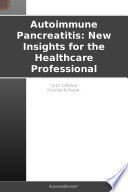 Autoimmune Pancreatitis New Insights For The Healthcare Professional 2012 Edition Book PDF