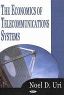 The Economics of Telecommunications Systems