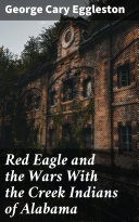 Pdf Red Eagle and the Wars With the Creek Indians of Alabama Telecharger