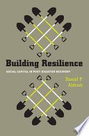 """""""Building Resilience: Social Capital in Post-Disaster Recovery"""" by Daniel P. Aldrich"""