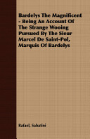 Bardelys the Magnificent - Being an Account of the Strange Wooing Pursued by the Sieur Marcel de Saint-Pol, Marquis of Bardelys Read Online