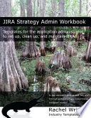 Jira Strategy Admin Workbook  : Templates for the Application Administrator to Set Up, Clean Up, and Maintain Jira