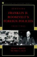 Debating Franklin D  Roosevelt s Foreign Policies  1933   1945