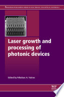 Laser Growth and Processing of Photonic Devices Book