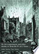 Dr. Ox's experiment, and other stories, tr. from the Fr. of J. Verne [Followed by] The fortieth French ascent of Mont Blanc, by P. Verne