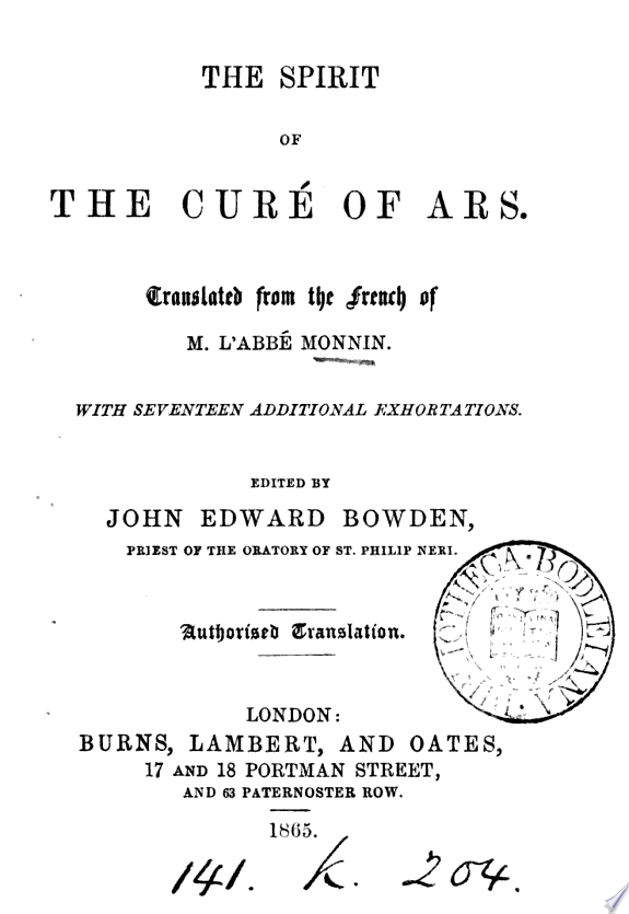 The spirit of the curé of Ars [st. J.B.M. Vianney] tr. from the Fr., ed. by J.E. Bowden