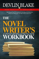 The Novel Writer s Workbook  A Creative Writing Course in a Book