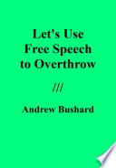 Let s Use Free Speech to Overthrow