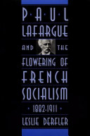 Paul Lafargue and the Flowering of French Socialism  1882 1911