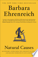 """""""Natural Causes: An Epidemic of Wellness, the Certainty of Dying, and Killing Ourselves to Live Longer"""" by Barbara Ehrenreich"""