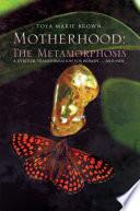 Motherhood  The Metamorphosis