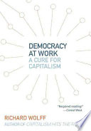 Democracy at Work  : A Cure for Capitalism